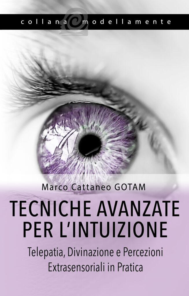 Libro Tecniche Avanzate per l'Intuizione: Telepatia, Divinazione e Percezioni Extrasensoriali per la Vita Quotidiana - Marco Cattaneo GOTAM